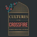 Cultures at the Crossfire: Stories from Syria and Iraq